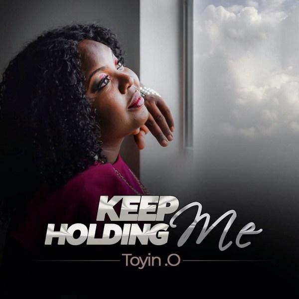 Keep Holding Me - Toyin .O