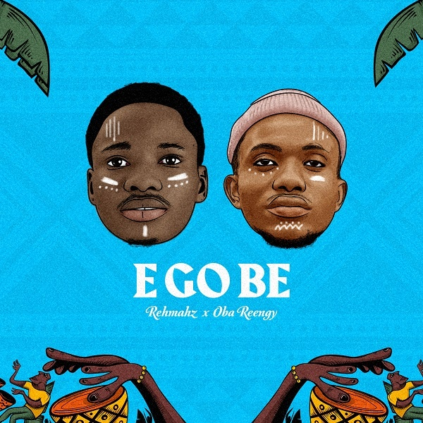 E-Go-Be-Rehmahz-Oba-Reengy [MP3 DOWNLOAD] E Go Be – Rehmahz & Oba Reengy (+ Lyrics)