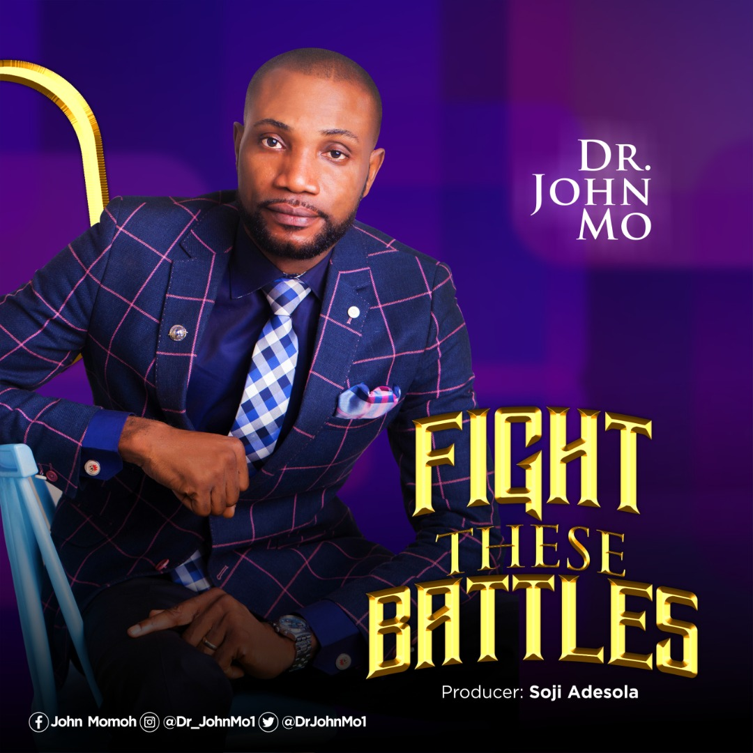 Fight-These-Battles-Dr.-John-Mo [MP3 DOWNLOAD] Fight These Battles – Dr. John Mo Ft. Hope Imeh