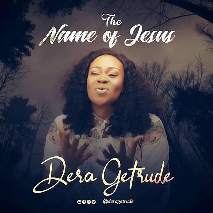 The-Name-Of-Jesus-Dera-Getrude The Name Of Jesus – Dera Getrude [MP3 + Video and Lyrics]