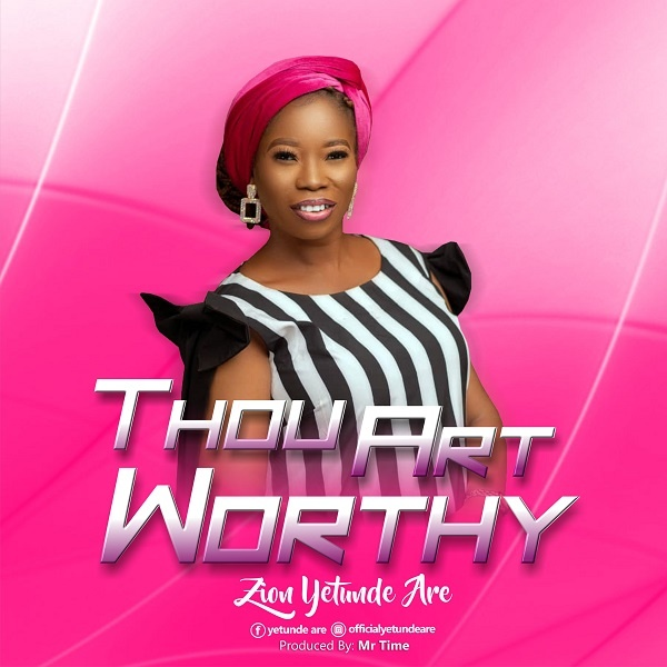 Thou-Art-Worthy-Yetunde-Are-Zion [MP3 DOWNLOAD] Thou Art Worthy – Yetunde Are Zion