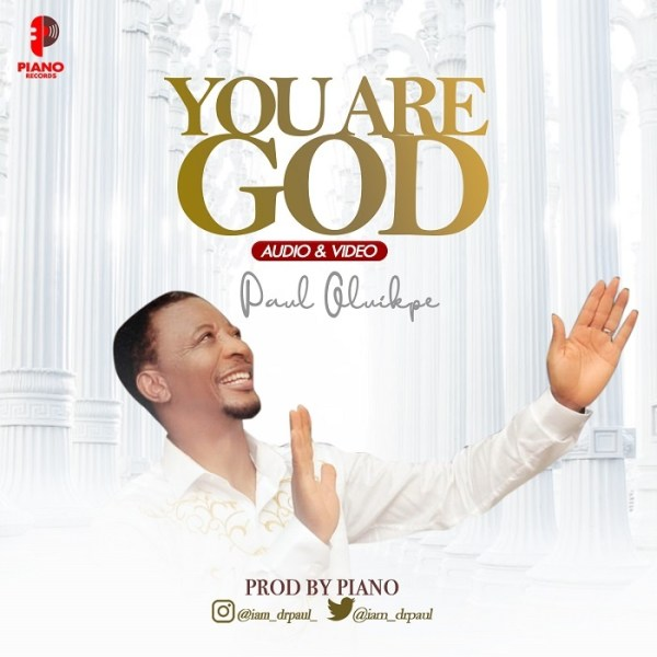 You Are God - Paul Oluikpee