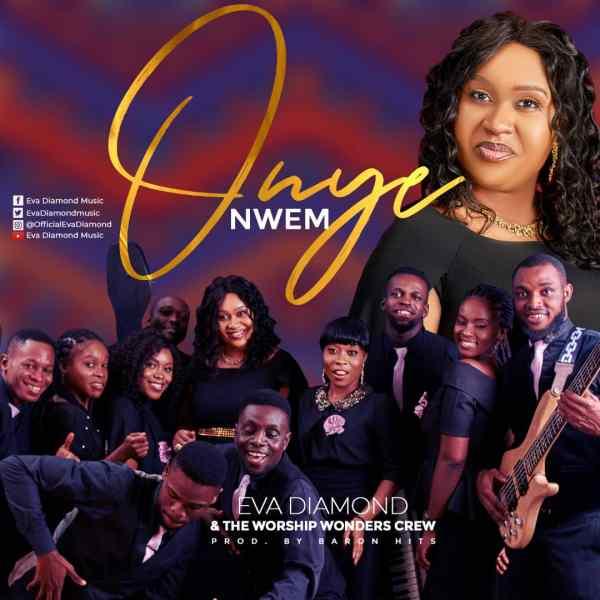 Eva Diamond - Onye Nwem Ft. Worship Wonder Crew