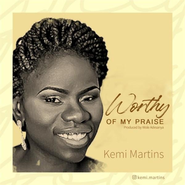 Worthy of My Praise - Kemi Martins