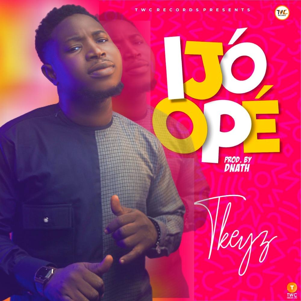 Ijo-Ope-Tkeyz [Music + Lyrics] Ijo Ope – Tkeyz