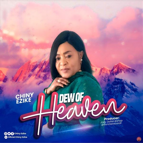 Dew-Of-Heaven-Chiny-Ezike [MP3 DOWNLOAD] Dew Of Heaven – Chiny Ezike
