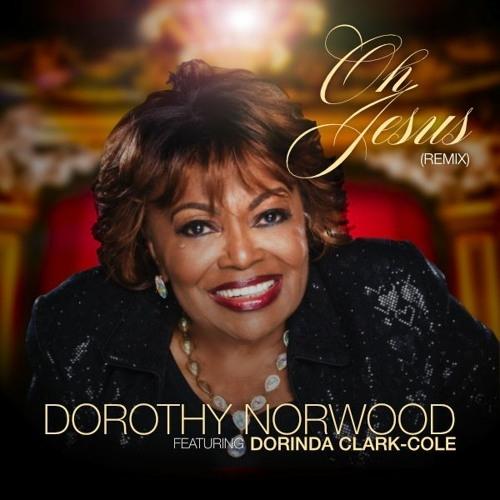 Oh Jesus (Remix) - Dorothy Norwood Ft. Dorinda Clark-Cole