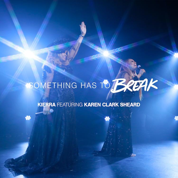 Something Has To Break - Kierra Sheard Ft. Karen Clark Sheard