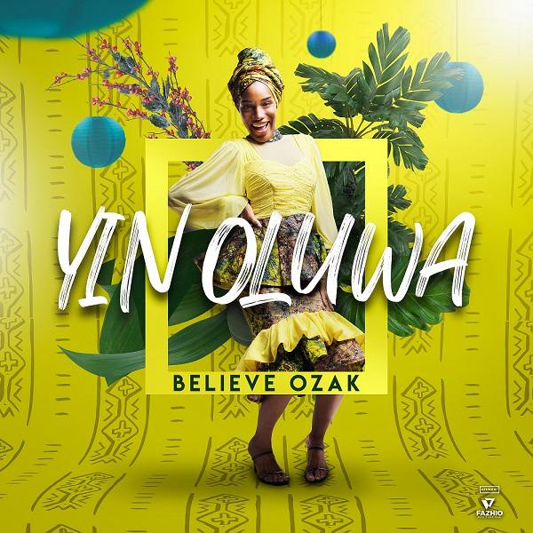 Yin Oluwa - Believe Ozak