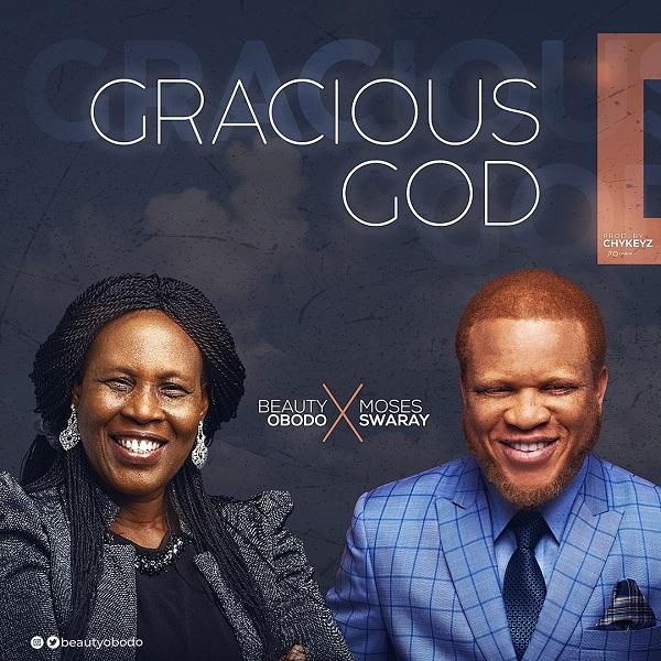 Gracious God - Beauty Obodo Ft. Moses Swaray