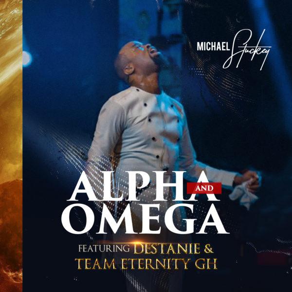 Alpha-Omega-Michael-Stuckey-Ft.-Destanie-Team-Eternity-Ghana [Video] Alpha & Omega – Michael Stuckey Ft. Destanie & Team Eternity Ghana