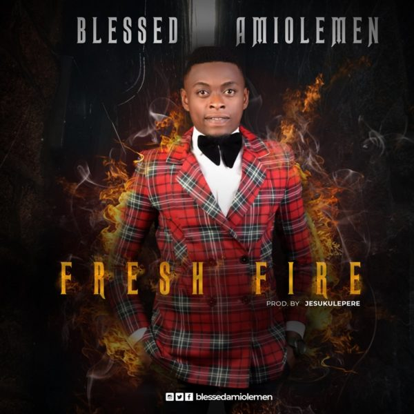 MP3 DOWNLOAD » Blessed Amiolemen - Fresh Fire