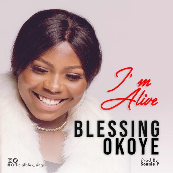 """Blessing-Okoye-I'm-Alive [MP3 DOWNLOAD] Blessing Okoye – """"I'm Alive"""""""