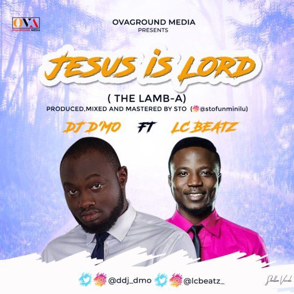 DJ D'mo & Lc Beatz - Jesus Is Lord [The Lamb-A]