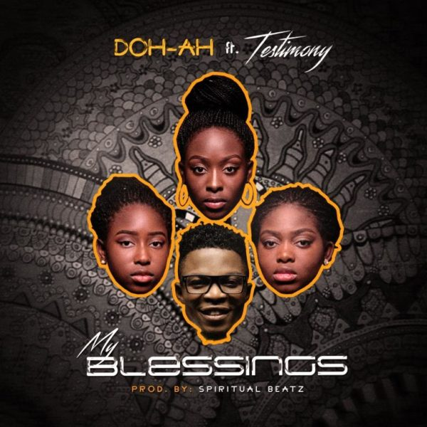 "Doh-Ah-Ft.-Testimony-My-Blessings [DOWNLOAD MP3] Doh-Ah Ft. Testimony – ""My Blessings"""
