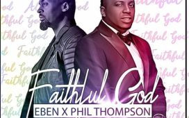 Eben Ft. Phil Thompson - Faithful God