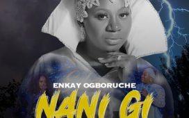 Enkay Ogboruche Ft. Hope Godday - Nani Gi