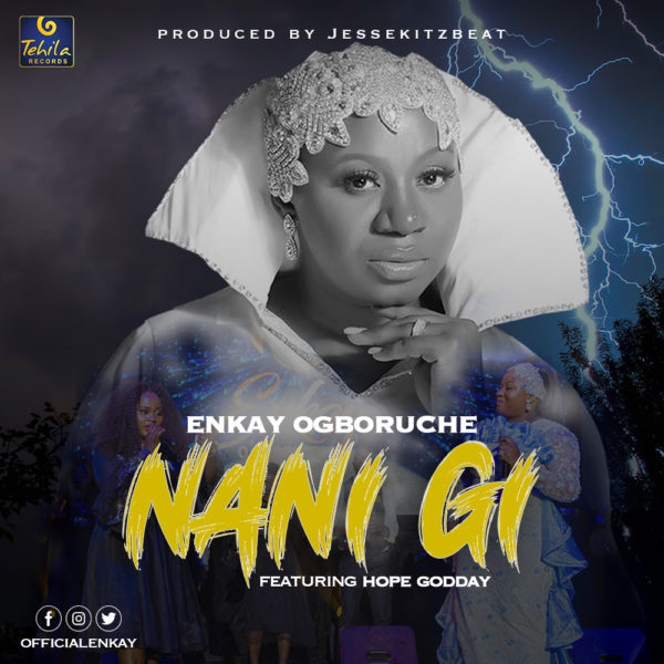 Enkay-Ogboruche-Ft.-Hope-Godday-Nani-Gi Enkay Ogboruche Ft. Hope Godday – Nani Gi