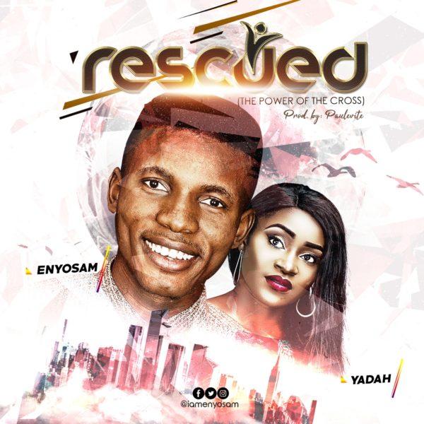 Enyo Sam Ft. Yadah - Rescued