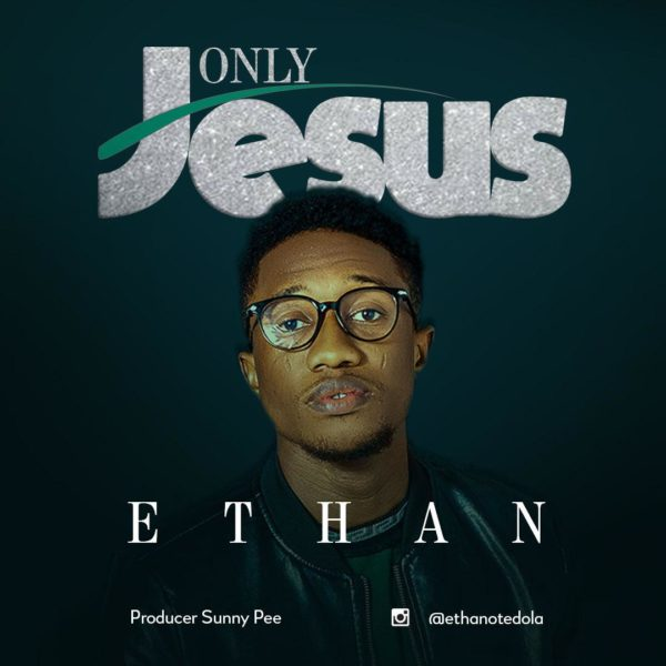 Ethan - Only Jesus