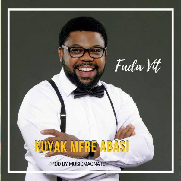 Music + Video: Fada VIT - Kuyak Mfre Abasi » Gospel Songs 2019