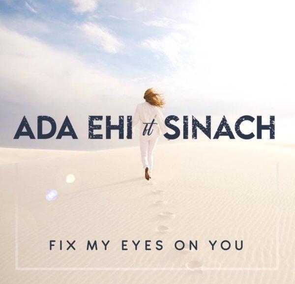 Fix My Eyes On You - Ada Ehi Ft. Sinach