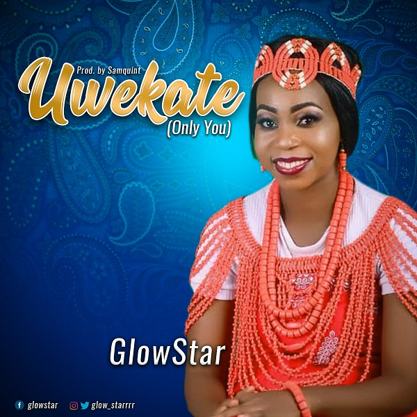 """Glowstar-Uwekate-Only-You [Music + Video] Glowstar – """"Uwekate [Only You]"""""""