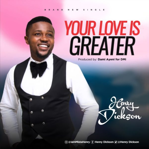 Henry Dickson - Your Love Is Greater