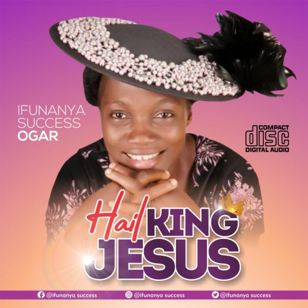 Ifunanya Success - Hail King Jesus