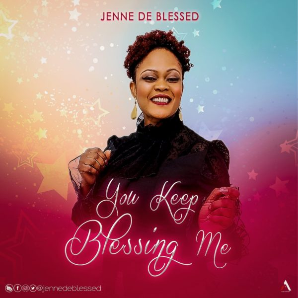 "Jenne-De-Blessed-You-Keep-Blessing-Me-1 [MUSIC + VIDEO] Jenne De Blessed – ""You Keep Blessing Me"""