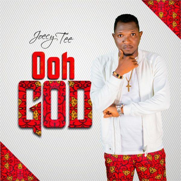 """Joecy-Tee-Ooh-God [MP3 DOWNLOAD] Joecy Tee – """"Ooh God"""""""