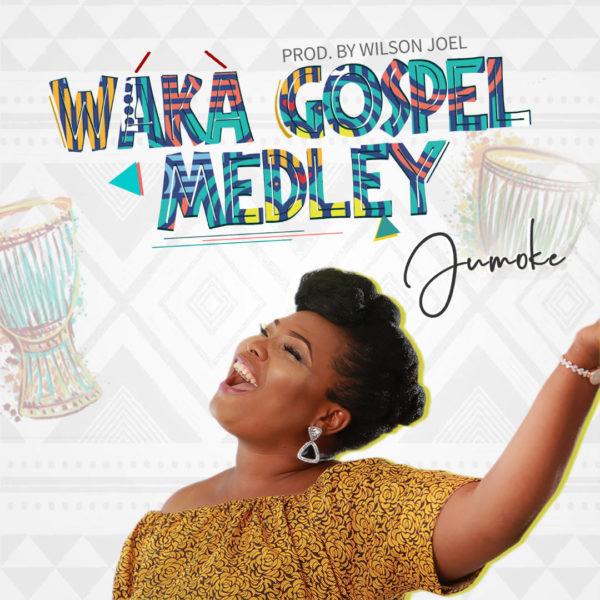 Jumoke - Waka Gospel Medley