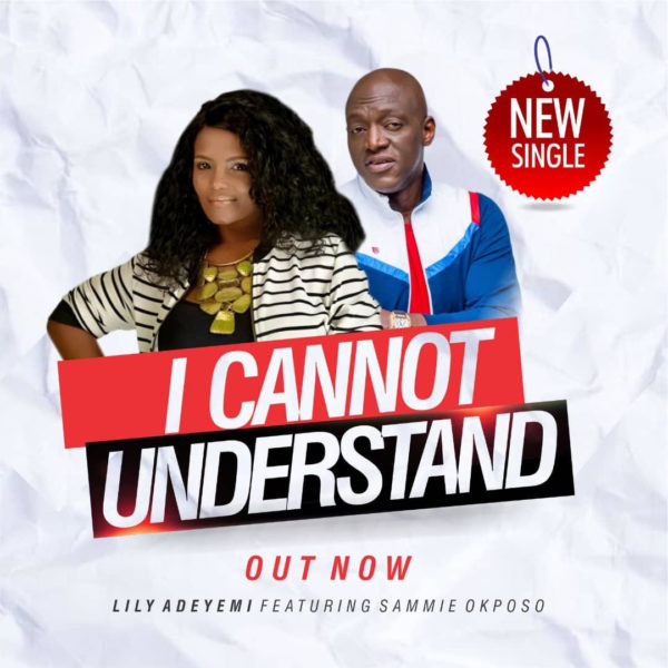 Lily Adeyemi Ft. Sammie Okposo - I Cannot Understand