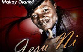 Makay Olaniyi - Jesu Ni