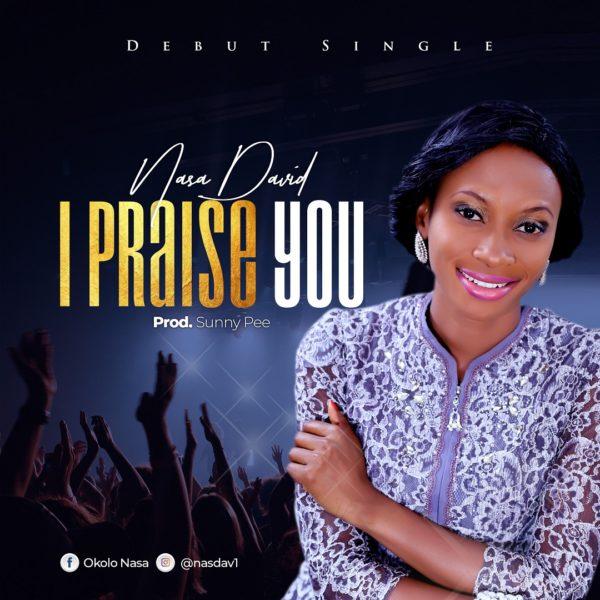 Nasa-David-I-Praise-You [Audio + Lyrics] Nasa David – I Praise You