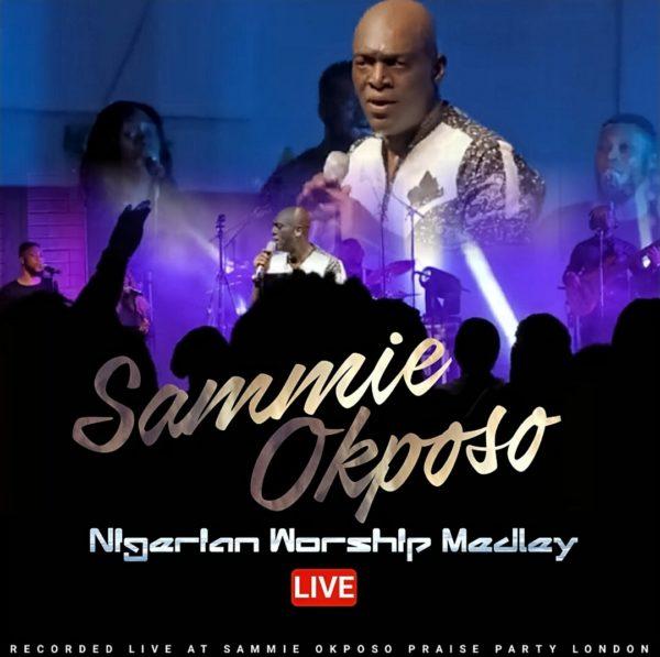 Nigerian-Worship-Medley-By-Sammie-Okposo [MP3 DOWNLOAD] Nigerian Worship Medley By Sammie Okposo