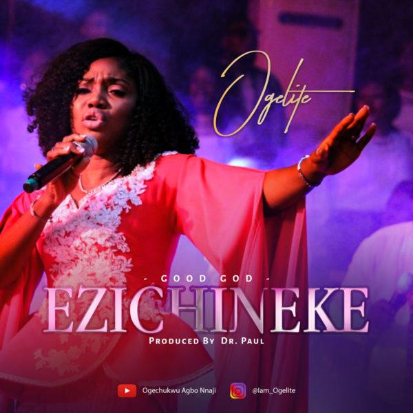 """Ogelite-Ezichineke-Good-God [AUDIO + VIDEO] Ogelite – """"Ezichineke [Good God]"""""""