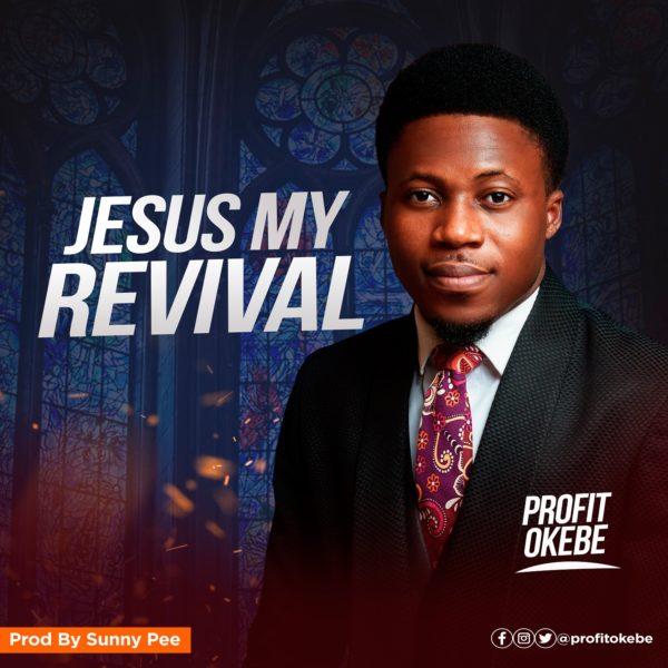 "Profit-Okebe-Jesus-My-Revival [Lyrics] Profit Okebe – ""Jesus My Revival"""