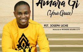 Pst. Joseph Uche – Amara Gi