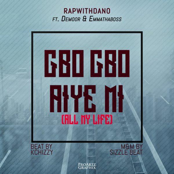RapWithDano Ft. Demoor & EmmaThaBoss Gbogbo Aiye Mi