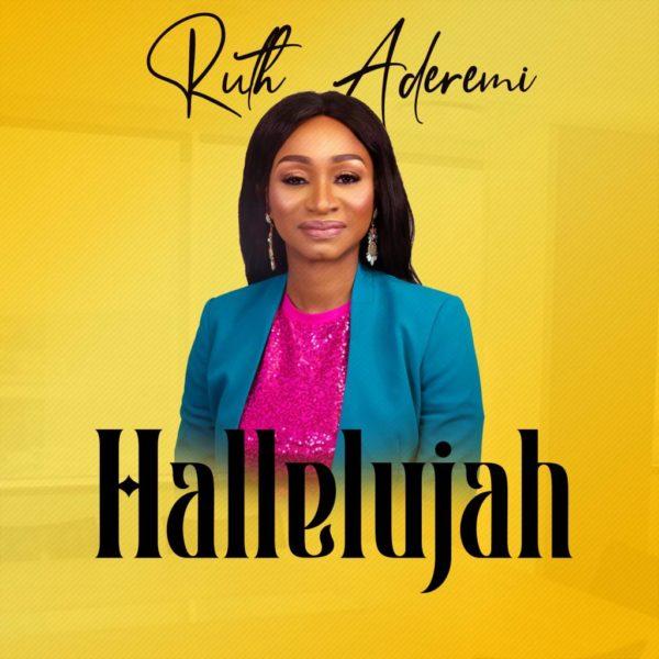 "Ruth-Aderemi-Hallelujah [MP3 DOWNLOAD] Ruth Aderemi – ""Hallelujah"""