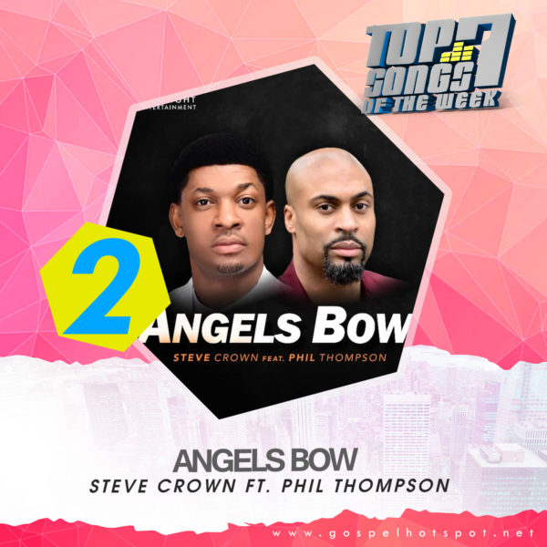 Angels Bow – Steve Crown Ft. Phil Thompson