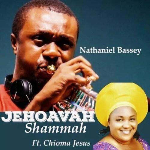 (Audio +Lyrics): Nathaniel Bassey – Jehovah Shammah Ft. Chioma Jesus