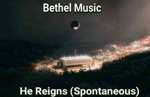 He Reigns (Spontaneous) by Bethel Music