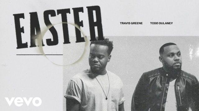 Travis Greene ft. Todd Dulaney - Easter Lyrics