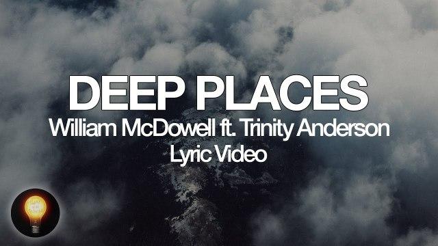 William McDowell ft. Trinity Anderson - Deep Places Lyrics