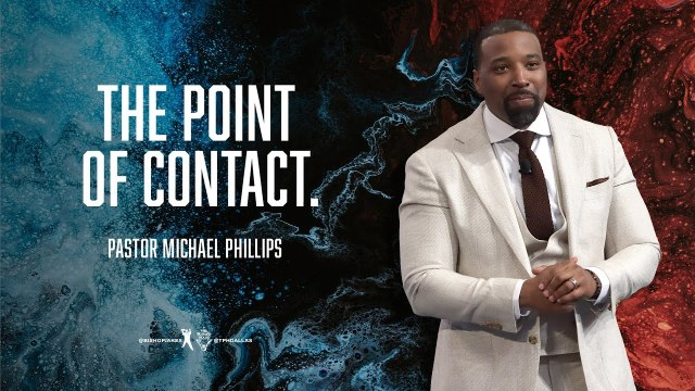 Sermon: The Point of Contact - Pastor Michael Phillips