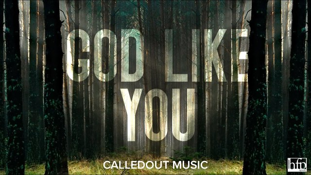 [Video] God Like You - CalledOut Music