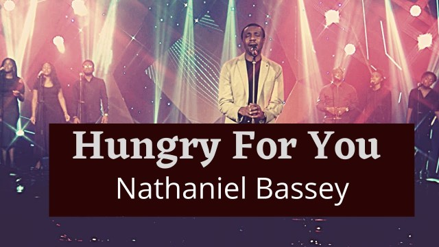 Nathaniel Bassey - Hungry For You