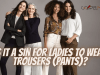 Is it a SIN for Ladies to Wear Trousers (Pants)?